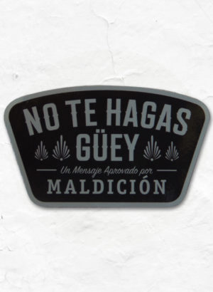 No Te Hagas Guey Sticker_Full